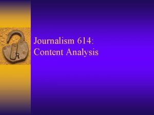 Journalism 614 Content Analysis Content Analysis Study of