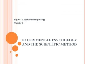 Psy 105 Experimental Psychology Chapter 1 EXPERIMENTAL PSYCHOLOGY