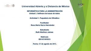 Universidad Abierta y a Distancia de Mxico INFORMTICA