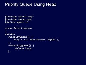Priority Queue Using Heap include Event cpp include