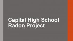 Capital High School Radon Project The origination of