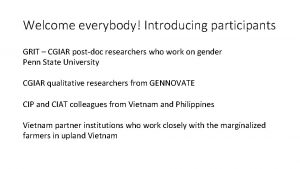 Welcome everybody Introducing participants GRIT CGIAR postdoc researchers