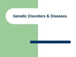 Genetic Disorders Diseases Genetic Disordersdiseases l l l