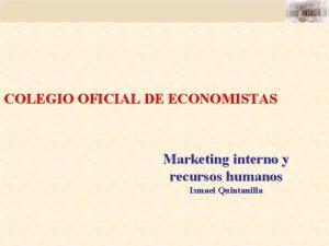 COLEGIO OFICIAL DE ECONOMISTAS Marketing interno y recursos