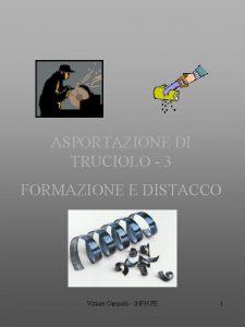LAVORAZIONI PER SEPARAZIONE ASPORTAZIONE DI TRUCIOLO 3 FORMAZIONE