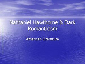 Nathaniel Hawthorne Dark Romanticism American Literature Nathaniel Hawthorne