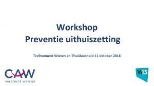 Workshop Preventie uithuiszetting Trefmoment Wonen en Thuisloosheid 11