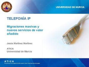 UNIVERSIDAD DE MURCIA TELEFONA IP Migraciones masivas y