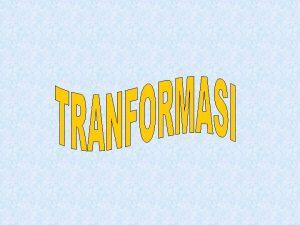 PENGERTIAN Operasi tranformasi mencakup pencerminan pergeseran perputaran dan