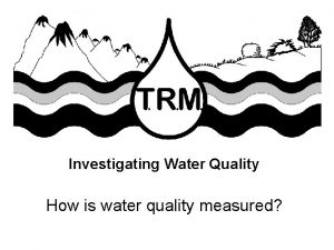 Investigating Water Quality How is water quality measured