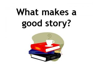 What makes a good story Every good story