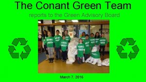 The Conant Green Team reports to the Green