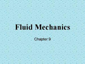 Fluid Mechanics Chapter 9 Defining a Fluid A