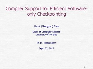 Compiler Support for Efficient Softwareonly Checkpointing Chuck Chengyan