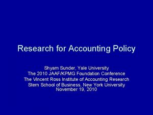 Research for Accounting Policy Shyam Sunder Yale University