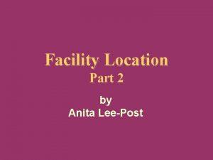 Facility Location Part 2 by Anita LeePost Anita