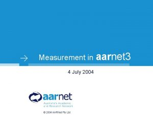 Measurement in aarnet 3 4 July 2004 2004