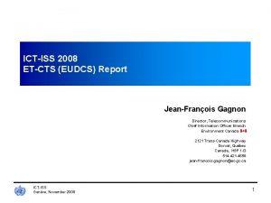ICTISS 2008 ETCTS EUDCS Report JeanFranois Gagnon Director