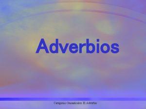 Adverbios Categoras Gramaticales El Adverbio Qu es un