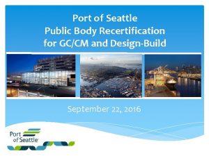 Port of Seattle Public Body Recertification for GCCM