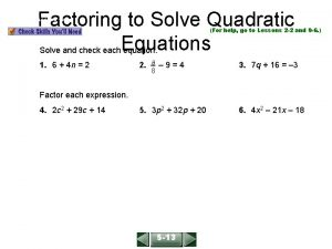 Factoring to Solve Quadratic Solve and check each