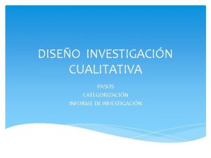DISEO INVESTIGACIN CUALITATIVA PASOS CATEGORIZACIN INFORME DE INVESTIGACIN