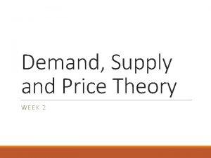 Demand Supply and Price Theory WEEK 2 Recap