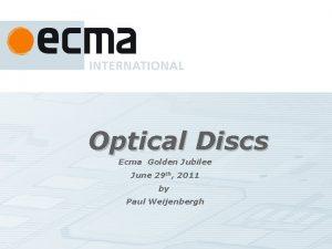 Optical Discs Ecma Golden Jubilee June 29 th