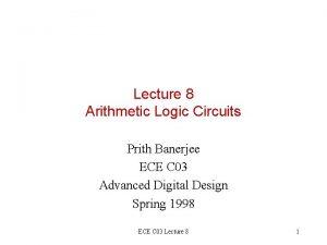 Lecture 8 Arithmetic Logic Circuits Prith Banerjee ECE