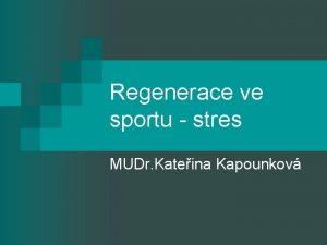 Regenerace ve sportu stres MUDr Kateina Kapounkov asov