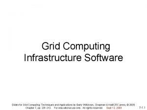 Grid Computing Infrastructure Software Slides for Grid Computing