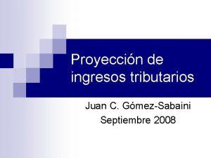 Proyeccin de ingresos tributarios Juan C GmezSabaini Septiembre