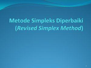 Metode Simpleks Diperbaiki Revised Simplex Method 1 Simplex