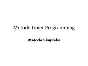 Metode Linier Programming Metode Simpleks Pengantar 1 Metode