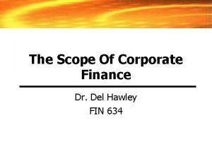 The Scope Of Corporate Finance Dr Del Hawley
