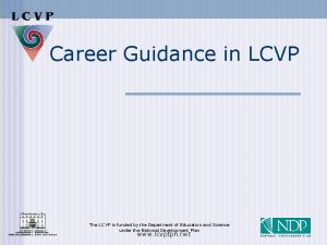 Career Guidance in LCVP The LCVP is funded