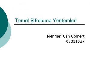 Temel ifreleme Yntemleri Mehmet Can Cmert 07011027 Temel