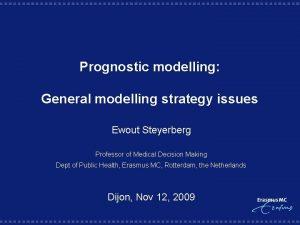 Prognostic modelling General modelling strategy issues Ewout Steyerberg