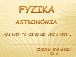 Astronmia je veda o vesmre ktor sa zaober