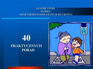 SAVOIR VIVRE WOBEC OSB NIEPENOSPRAWNYCH RUCHOWO 40 PRAKTYCZNYCH