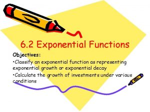 6 2 Exponential Functions Objectives Classify an exponential