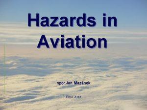 Hazards in Aviation npor Jan Maznek Brno 2013