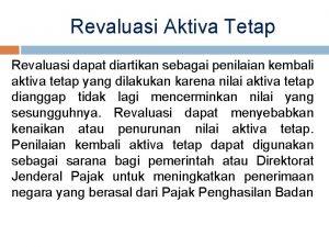 Revaluasi Aktiva Tetap Revaluasi dapat diartikan sebagai penilaian