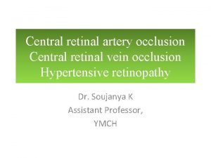 Central retinal artery occlusion Central retinal vein occlusion