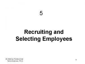 5 Recruiting and Selecting Employees 2004 by Prentice