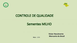 CONTROLE DE QUALIDADE Sementes MILHO Maio 2016 Vivian