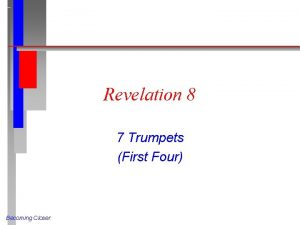 Revelation 8 7 Trumpets First Four Becoming Closer