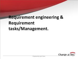 Requirement engineering Requirement tasksManagement Prepared By Jay A