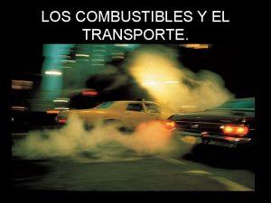 LOS COMBUSTIBLES Y EL TRANSPORTE Introduccin El transporte