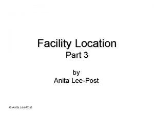Facility Location Part 3 by Anita LeePost Anita